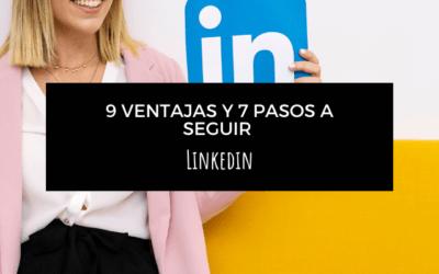 9 ventajas de LinkedIn y 7 pasos para crear un buen perfil
