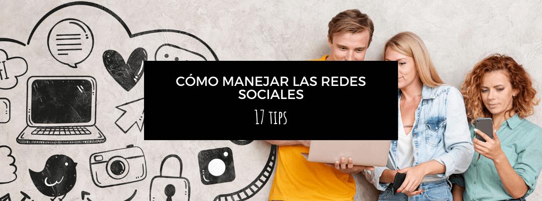 ¿Cómo manejar las redes sociales? 17 tips