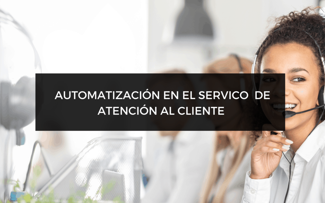 AUTOMATIZACIÓN EN EL SERVICIO DE ATENCIÓN AL CLIENTE