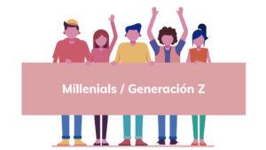 millennials y la generación Z